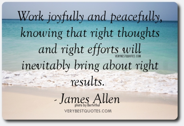 Inspirational-Work-quotes-Work-joyfully-and-peacefully-knowing-that-right-thoughts-and-right-efforts-will-inevitably-bring-about-right-results.-James-Allen