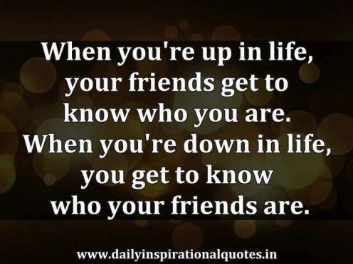 WhenyoureupinlifeyourfriendsgettoknowwhoInspirationalQuotes