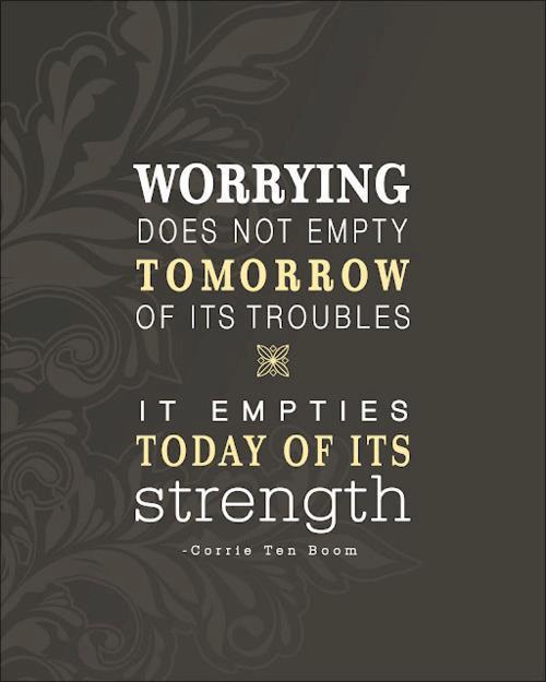 worrydoesnotemptytomorrowofitstroubles