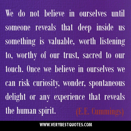 We-do-not-believe-in-ourselves-until-someone-reveals-that-deep-inside-us-something-is-valuable.E.E.Cummings-quotes