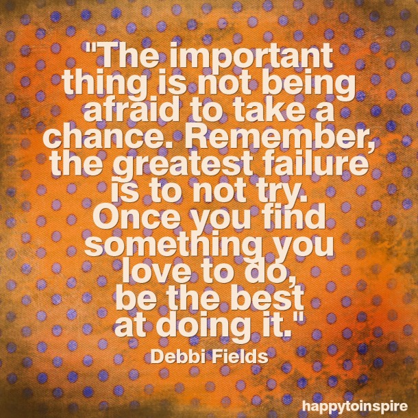 the important thing is not being afraid to take a chance remember the greatest failure is not to try copy